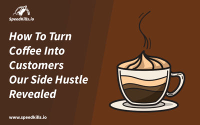 How To Turn Coffee Into Customers – Our Side Hustle Revealed!