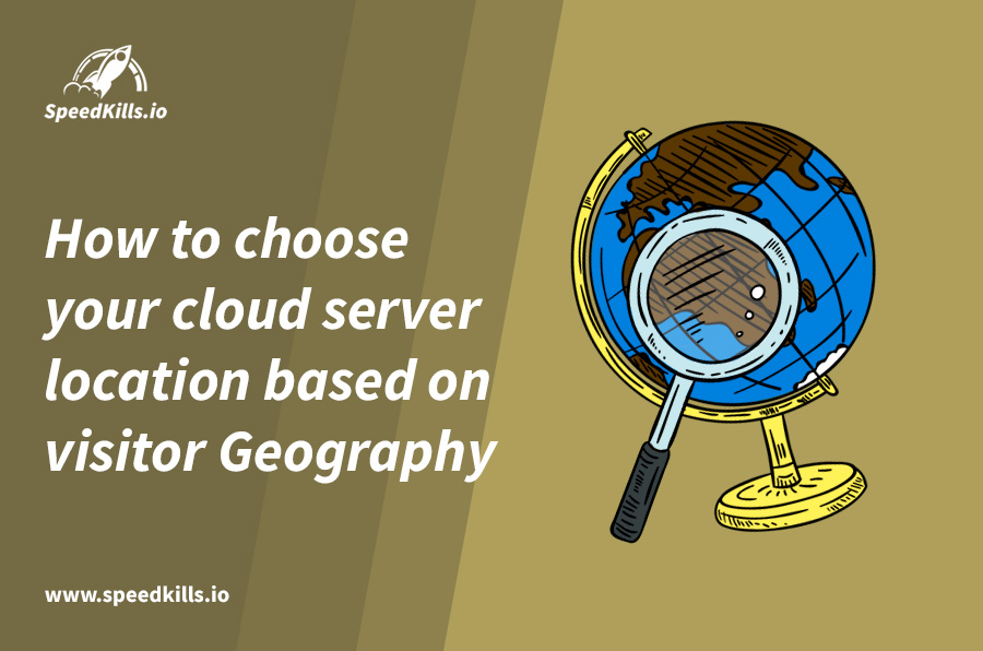 How to choose your cloud server location based on visitor Geography
